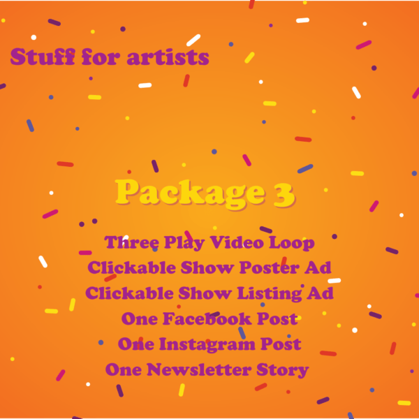 Package 3. Three Play Video Loop Clickable Poster Ad Show Listing Clickable One Facebook Post One Instagram Post One Newsletter Story